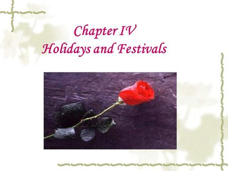 Chapter IV Holidays and Festivals. I. Ways to spend holidays  The favorite way is at seaside to swim and bathe for enjoyment.  Another place is the.