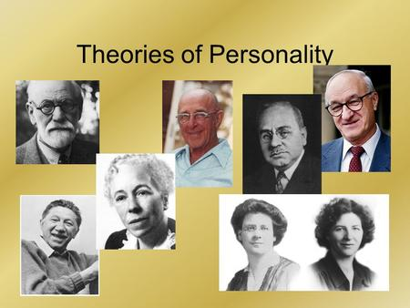 Theories of Personality. Sigmund Freud-Psychoanalytic Theory One of the founding fathers of the Psychoanalytic school of Psychology Also, the father of.