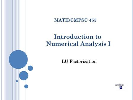 Introduction to Numerical Analysis I MATH/CMPSC 455 LU Factorization.