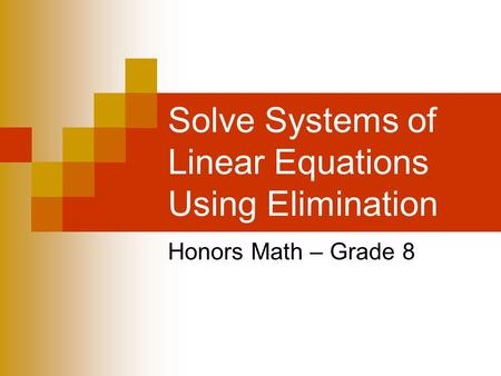 Solve Systems of Linear Equations Using Elimination Honors Math – Grade 8.