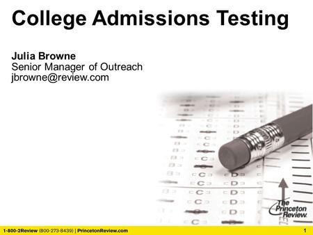 College Admissions Testing Julia Browne Senior Manager of Outreach 1.