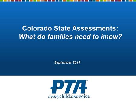 Colorado State Assessments: What do families need to know? September 2015.