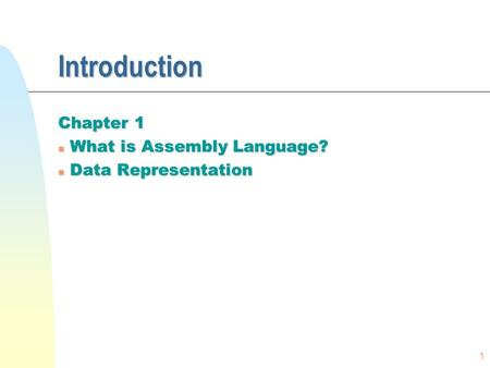 1 Introduction Chapter 1 n What is Assembly Language? n Data Representation.