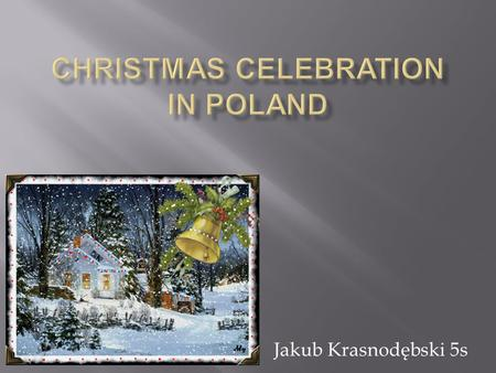 Jakub Krasnodębski 5s. Jesus Christ's Birth is in the Christian tradition a holiday commemorating the birth of the Jesus. The celebration of holidays.