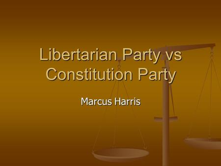 Libertarian Party vs Constitution Party Marcus Harris.