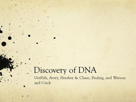 Discovery of DNA Griffith, Avery, Hershey & Chase, Pauling, and Watson and Crick.