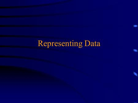Representing Data. Representing data u The basic unit of memory is the bit  A transistor that can hold either high or low voltage  Conceptually, a tiny.