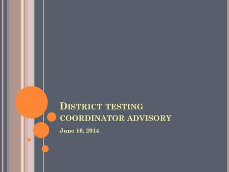 D ISTRICT TESTING COORDINATOR ADVISORY June 16, 2014.