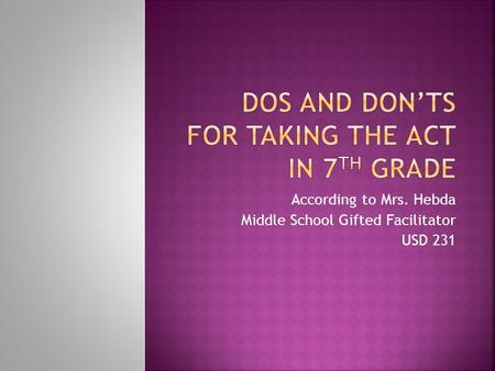 According to Mrs. Hebda Middle School Gifted Facilitator USD 231.