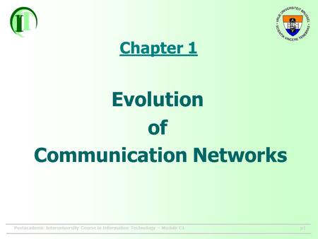 Postacademic Interuniversity Course in Information Technology – Module C1p1 Chapter 1 Evolution of Communication Networks.