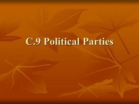 C.9 Political Parties. Third Parties These parties are referred to as third parties because throughout history they have challenged the two major parties.