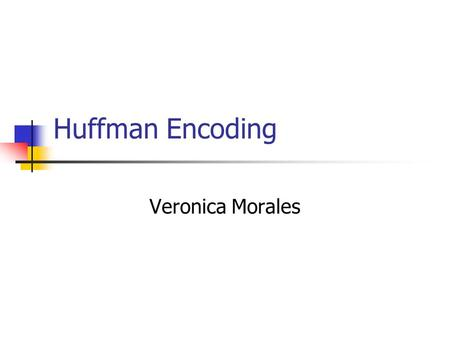 Huffman Encoding Veronica Morales. Background Introduced by David Huffman in 1952 Method for encoding data by compression Compressions between 20%-90%
