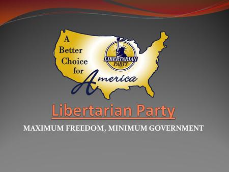 MAXIMUM FREEDOM, MINIMUM GOVERNMENT. Contact Information Libertarian National Committee, Inc. 2600 Virginia Ave, N.W. Suite 200 Washington D.C. 20037.