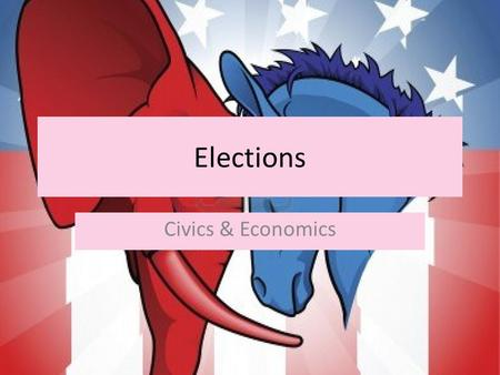 Elections Civics & Economics. Do Now Political Party – Brainstorm. What comes to mind when you think of these words? – Why do political parties exist?