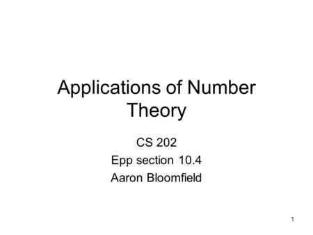1 Applications of Number Theory CS 202 Epp section 10.4 Aaron Bloomfield.