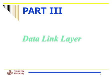 1 Kyung Hee University Data Link Layer PART III. 2 Kyung Hee University Position of the data-link layer.