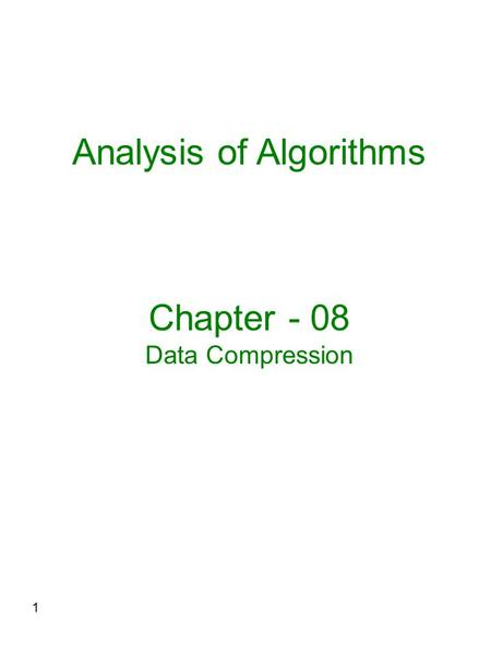 1 Analysis of Algorithms Chapter - 08 Data Compression.