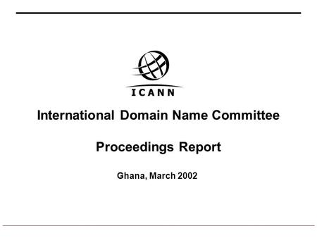International Domain Name Committee Proceedings Report Ghana, March 2002.
