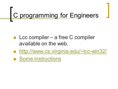 C programming for Engineers Lcc compiler – a free C compiler available on the web.  Some instructions.