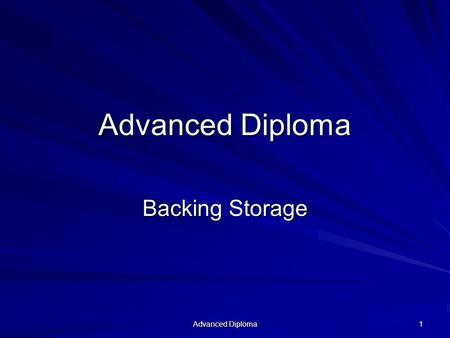 Advanced Diploma 1 Backing Storage. Advanced Diploma 2 Aims Understand how data is stored Be able to use the binary system to represent ASCII characters.