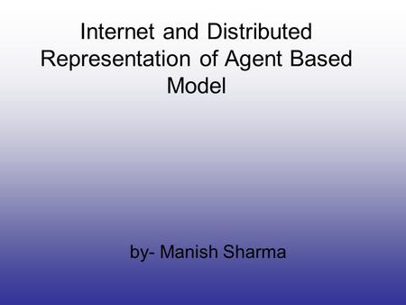 Internet and Distributed Representation of Agent Based Model by- Manish Sharma.