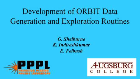 Development of ORBIT Data Generation and Exploration Routines G. Shelburne K. Indireshkumar E. Feibush.