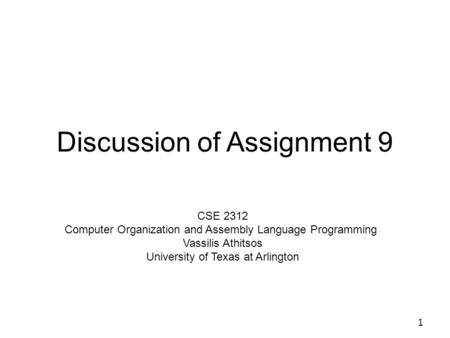 Discussion of Assignment 9 1 CSE 2312 Computer Organization and Assembly Language Programming Vassilis Athitsos University of Texas at Arlington.