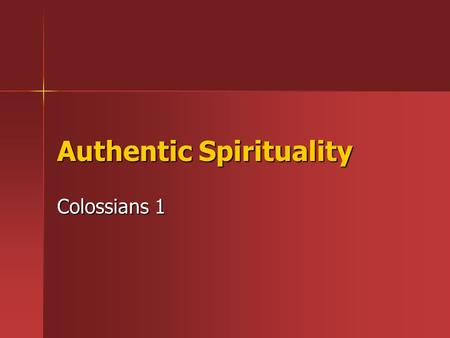 Authentic Spirituality Colossians 1. Background Col. 1:1-2 Paul, an apostle of Jesus Christ by the will of God, and Timothy our brother, [2] To the saints.