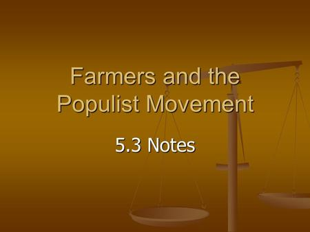 Farmers and the Populist Movement 5.3 Notes. Farmers in Debt New technology – machinery expensive New technology – machinery expensive High railroad shipping.