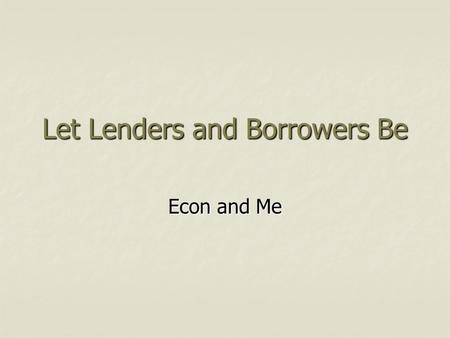Let Lenders and Borrowers Be Econ and Me. Financial Intermediaries What are financial intermediaries? What are financial intermediaries? They bring savers.