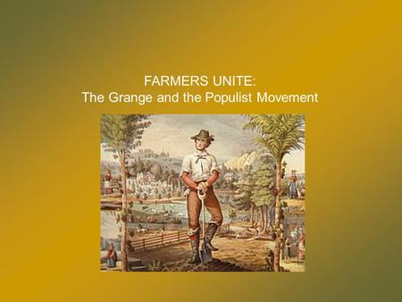FARMERS UNITE: The Grange and the Populist Movement.