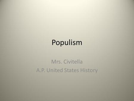 Populism Mrs. Civitella A.P. United States History.