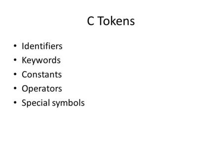 C Tokens Identifiers Keywords Constants Operators Special symbols.