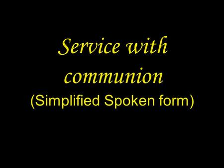 Service with communion (Simplified Spoken form). 2 PREPARATION IN THE NAME In the name of the Father and of the Son † and of the Holy Spirit. Amen.