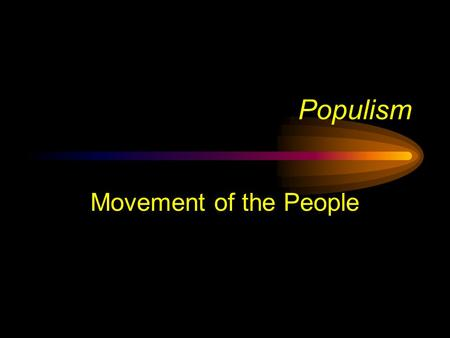 Populism Movement of the People Development of the Populist Movement Movement started by farmers Post-Civil War deflation caused farm prices to fall.