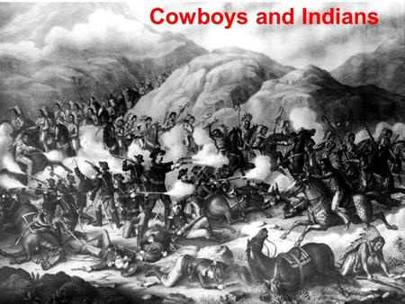 Cowboys and Indians. The Settling of the West First large-scale white settlements: mining camps Boomtowns and mining corporations followed.