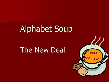 Alphabet Soup The New Deal AAA FERA TVA. Franklin Delano Roosevelt Elected President in 1932 Elected President in 1932 Promised the American people a.
