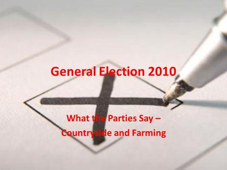 General Election 2010 What the Parties Say – Countryside and Farming.