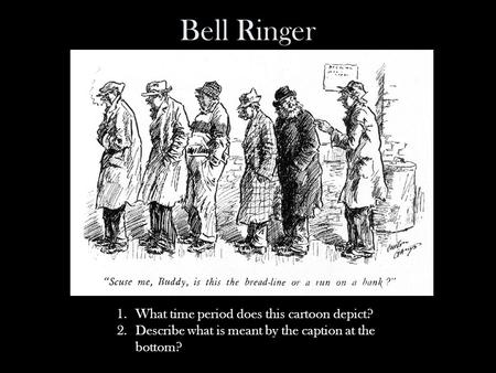 Bell Ringer 1.What time period does this cartoon depict? 2.Describe what is meant by the caption at the bottom?