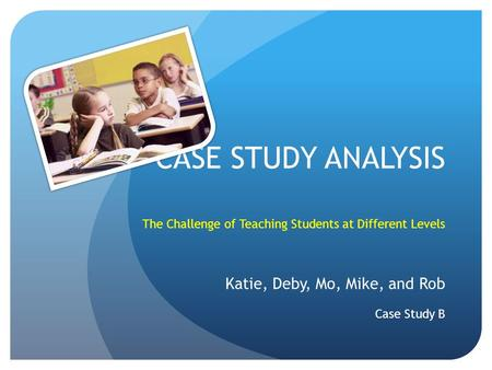 CASE STUDY ANALYSIS Katie, Deby, Mo, Mike, and Rob