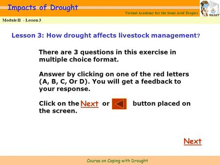 Virtual Academy for the Semi Arid Tropics Course on Coping with Drought Module II - Lesson 3 Impacts of Drought Lesson 3: How drought affects livestock.