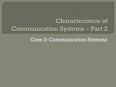Core 3: Communication Systems. There are three terms that we will consider in relation to the speed of communication. Bits per second (bps) Baud Rate.