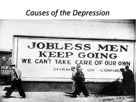 Causes of the Depression. BLACK TUESDAY – start of GREAT Depression BLACK TUESDAY – start of GREAT Depression Happened because of little Govt. regulation.