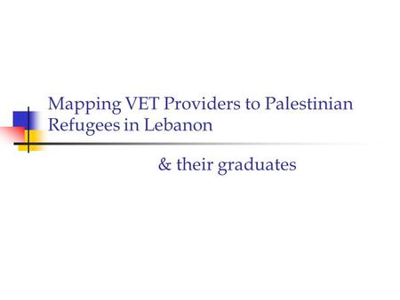 Mapping VET Providers to Palestinian Refugees in Lebanon & their graduates.
