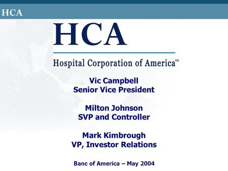 Vic Campbell Senior Vice President Milton Johnson SVP and Controller Mark Kimbrough VP, Investor Relations Banc of America – May 2004.