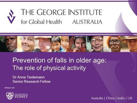 Prevention of falls in older age: The role of physical activity Dr Anne Tiedemann Senior Research Fellow.