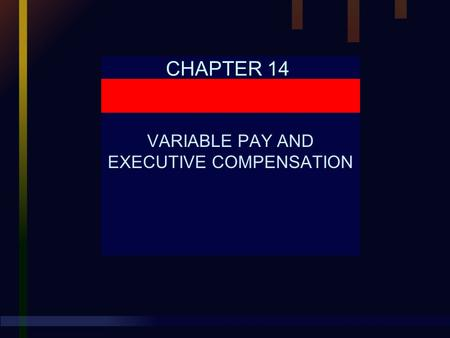 CHAPTER 14 VARIABLE PAY AND EXECUTIVE COMPENSATION.