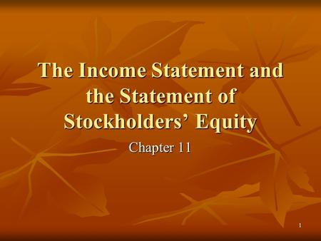 1 The Income Statement and the Statement of Stockholders' Equity Chapter 11.