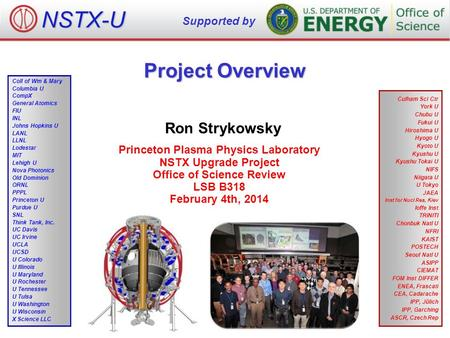 Project Overview Ron Strykowsky Princeton Plasma Physics Laboratory NSTX Upgrade Project Office of Science Review LSB B318 February 4th, 2014 NSTX-U Supported.