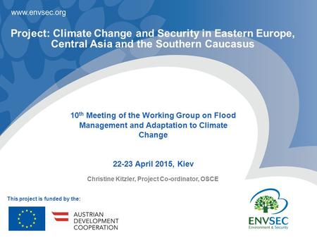 Christine Kitzler, Project Co-ordinator, OSCE 10 th Meeting of the Working Group on Flood Management and Adaptation to Climate Change 22-23 April 2015,